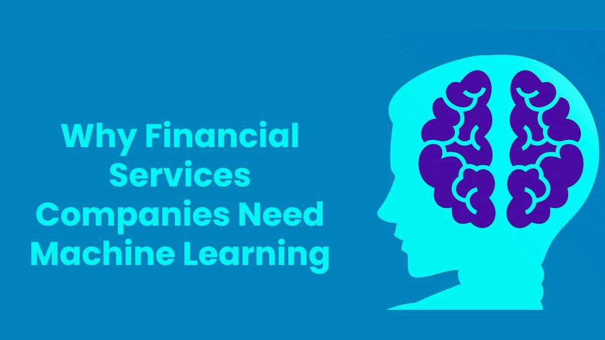 Why Financial Services Companies Need Machine Learning
