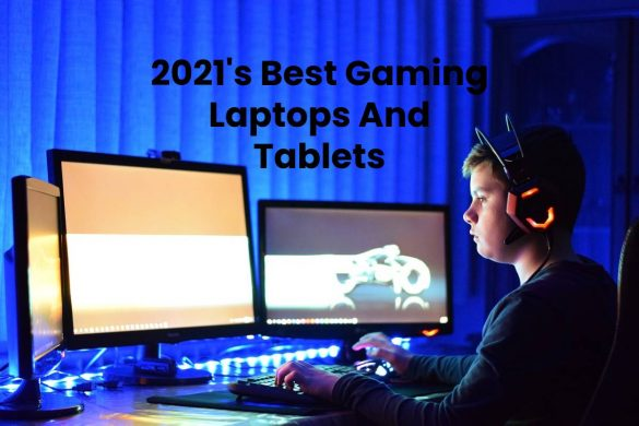 2021's Best Gaming Laptops And Tablets
