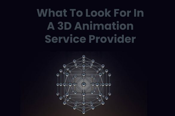 What To Look For In A 3D Animation Service Provider
