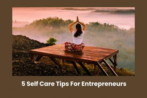 5 Self Care Tips For Entrepreneurs