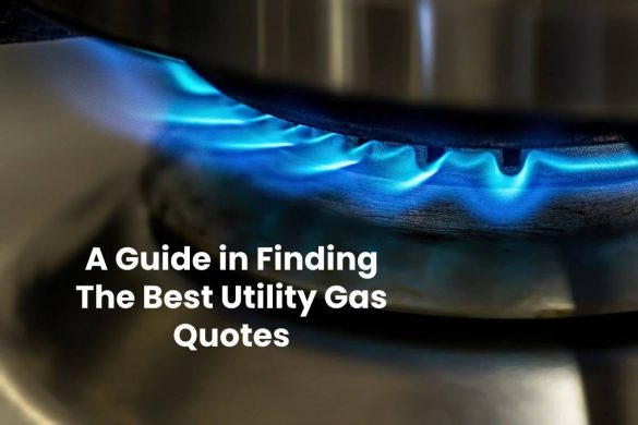 A Guide in Finding The Best Utility Gas Quotes