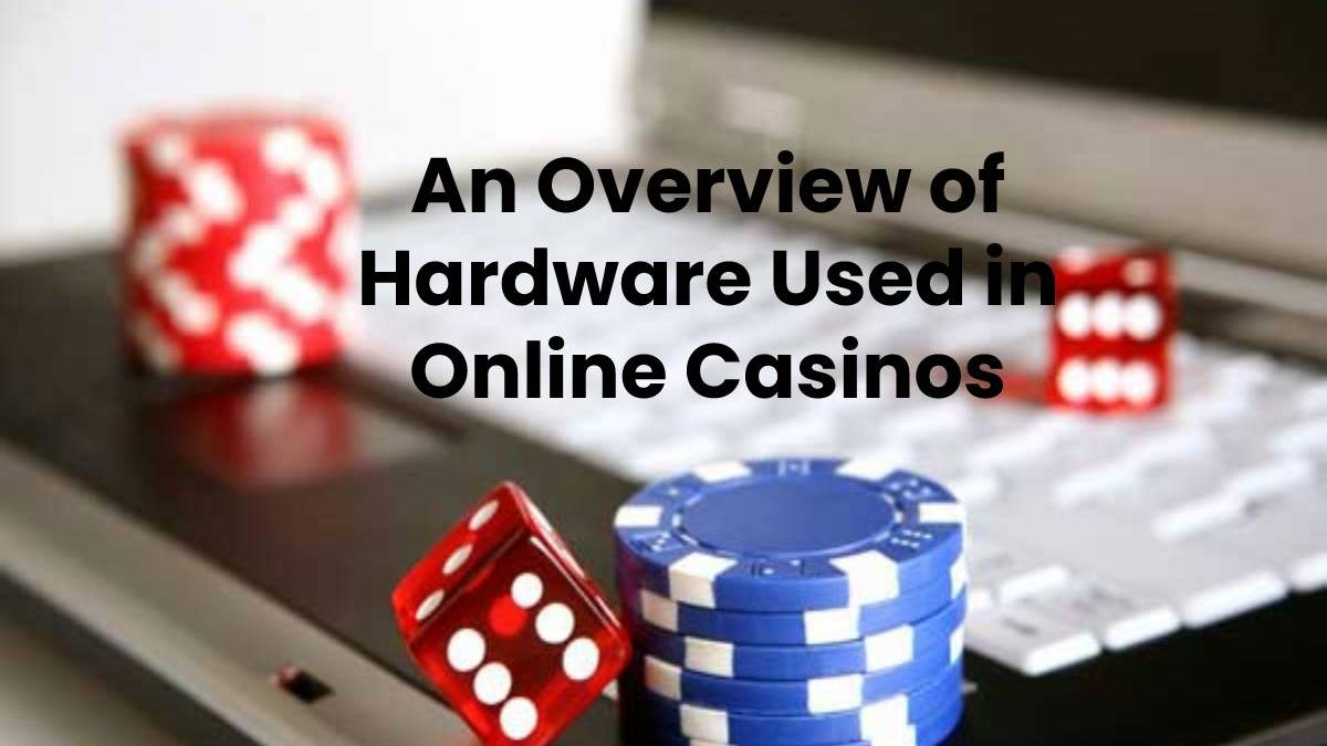 An Overview of Hardware Used in Online Casinos