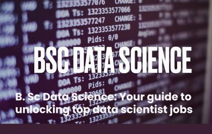 B. Sc Data Science: Your guide to unlocking top data scientist jobs