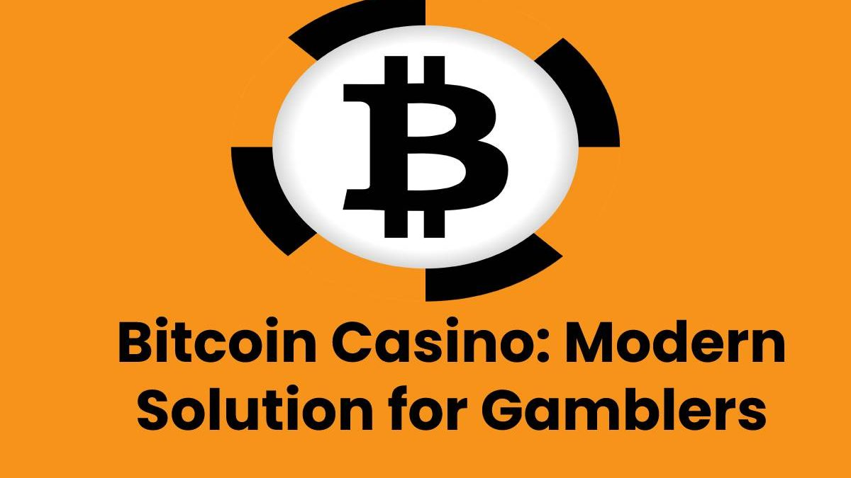 Bitcoin Casino: Modern Solution for Gamblers