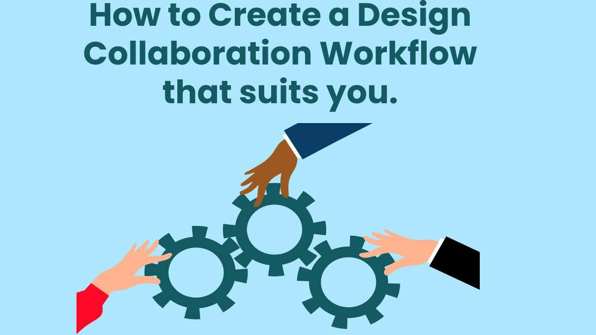 Designers notes: How to Create a Design Collaboration Workflow that suits you.