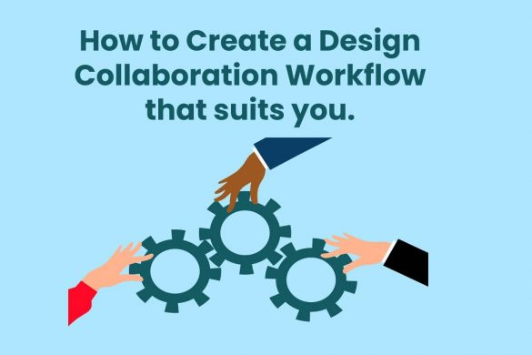 How to Create a Design Collaboration Workflow that suits you.