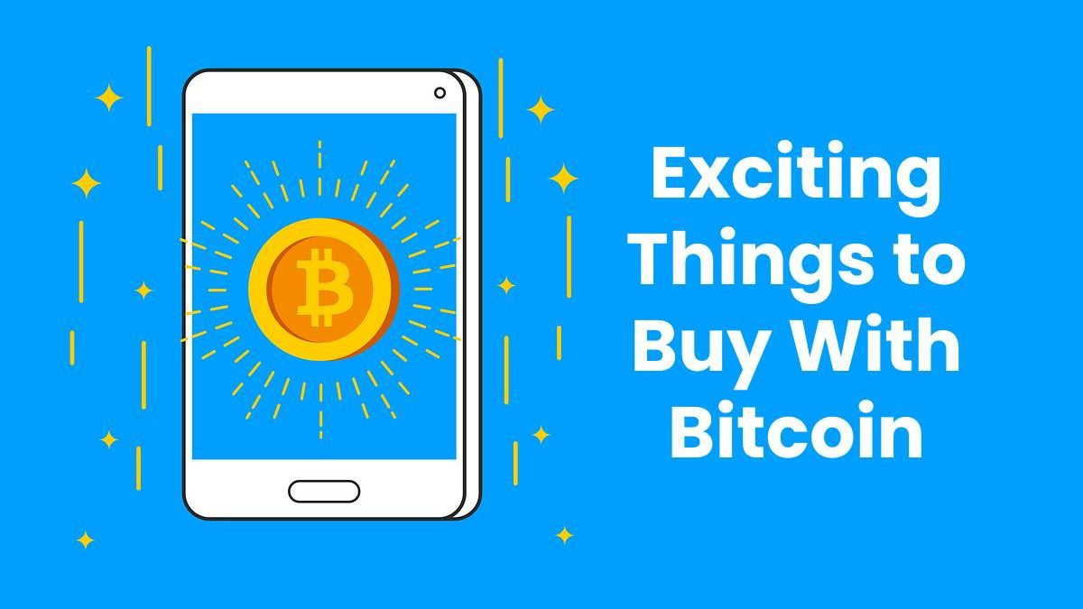 Exciting Things to Buy With Bitcoin
