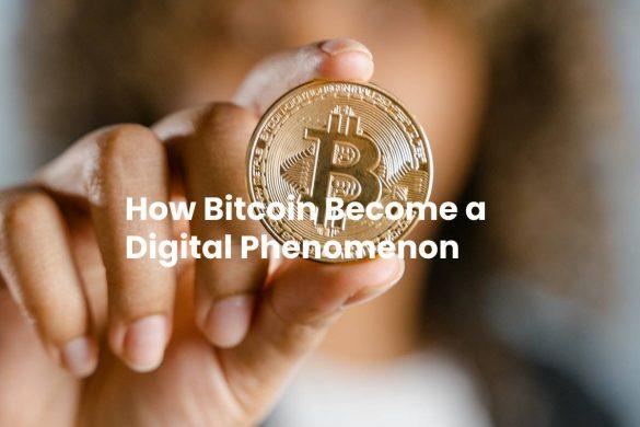 How Bitcoin Become a Digital Phenomenon