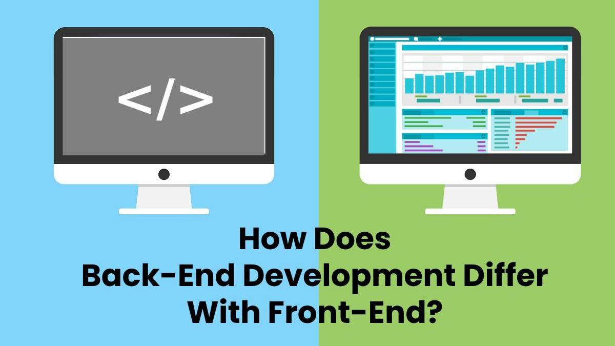How Does Back-End Development Differ With Front-End?