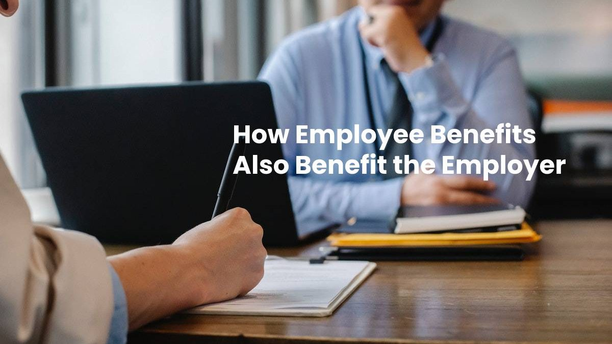 How Employee Benefits Also Benefit the Employer