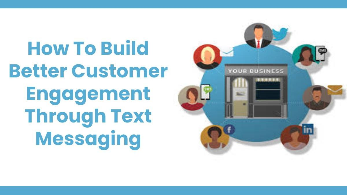 How To Build Better Customer Engagement Through Text Messaging