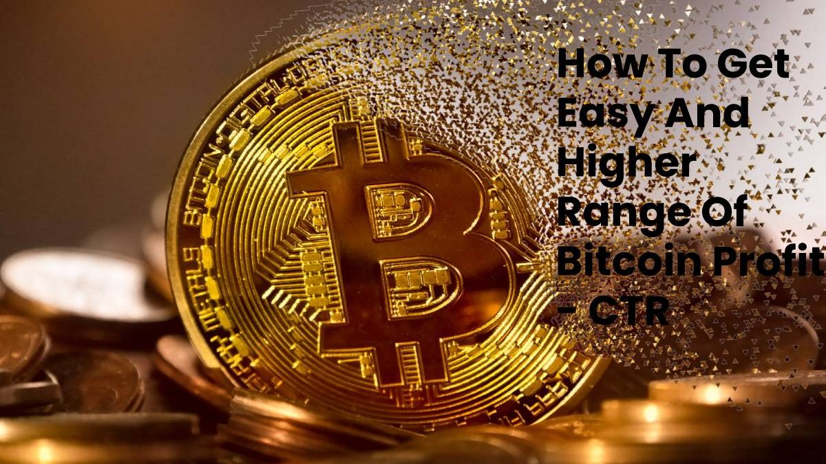 How To Get Easy And Higher Range Of Bitcoin Profit