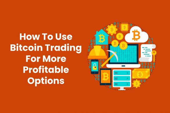 How To Use Bitcoin Trading For More Profitable Options