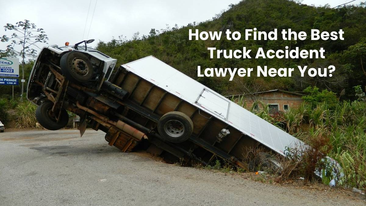 How to Find the Best Truck Accident Lawyer Near You?