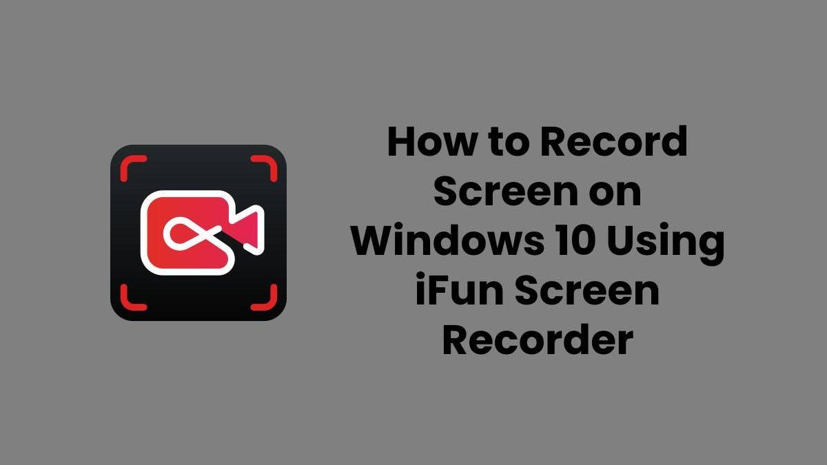 How to Record Screen on Windows 10 Using iFun Screen Recorder