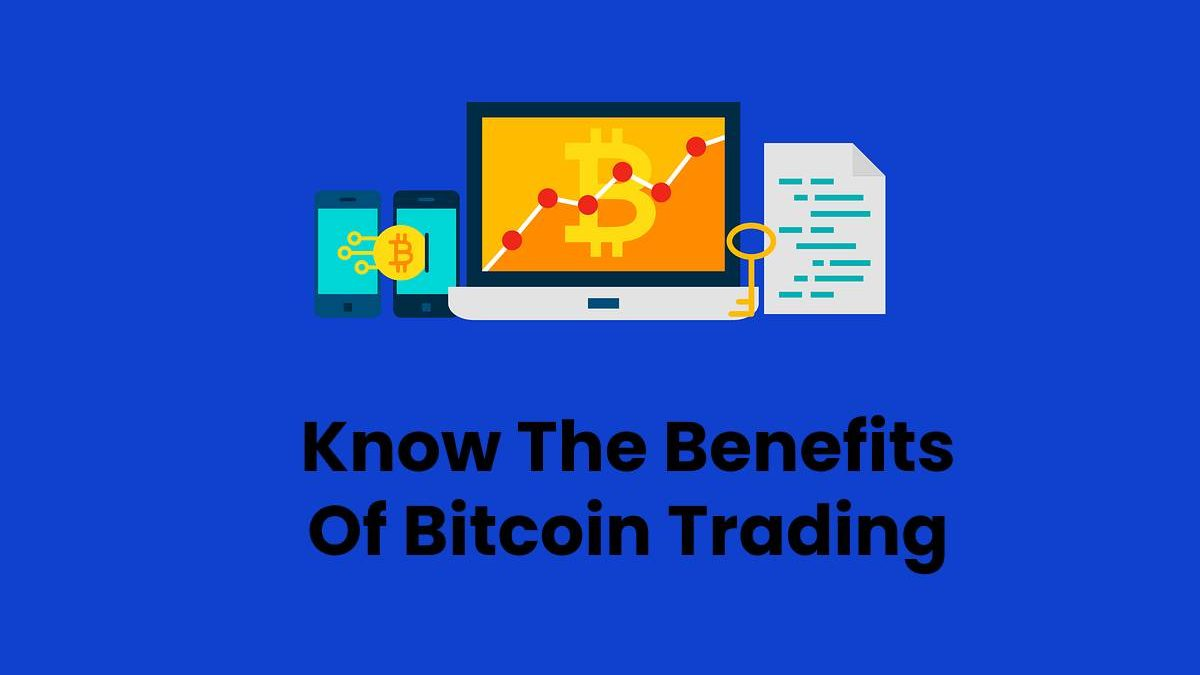 Know The Benefits Of Bitcoin Trading