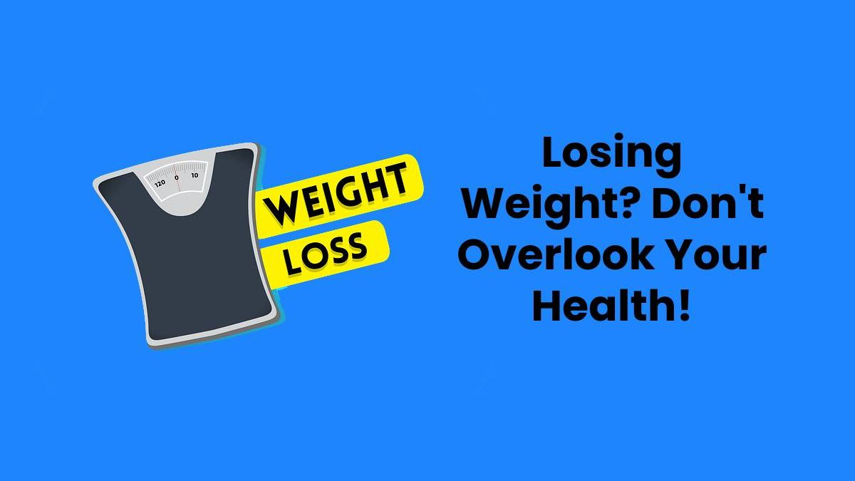 Losing Weight? Don't Overlook Your Health!