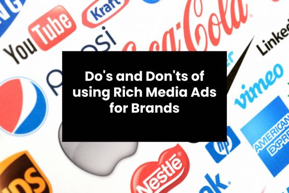 Do's and Don'ts of using Rich Media Ads for Brands