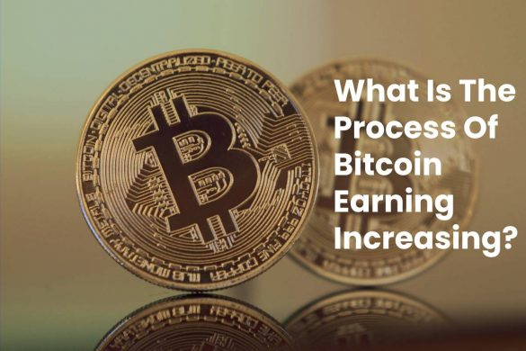 What Is The Process Of Bitcoin Earning Increasing?