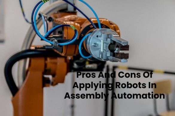 Pros And Cons Of Applying Robots In Assembly Automation