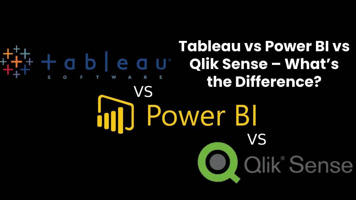 Tableau vs Power BI vs Qlik Sense – What's the Difference?