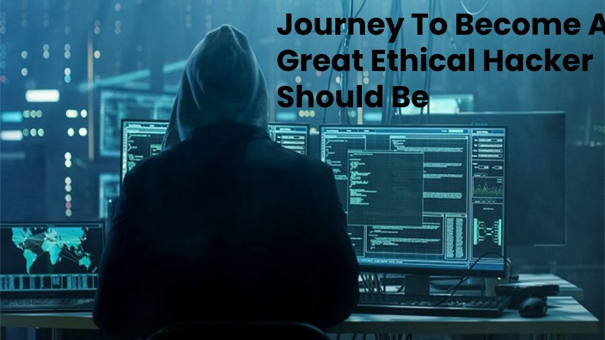 This Is How Your Journey To Become A Great Ethical Hacker Should Be