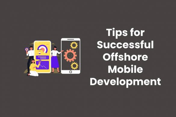 Tips for Successful Offshore Mobile Development