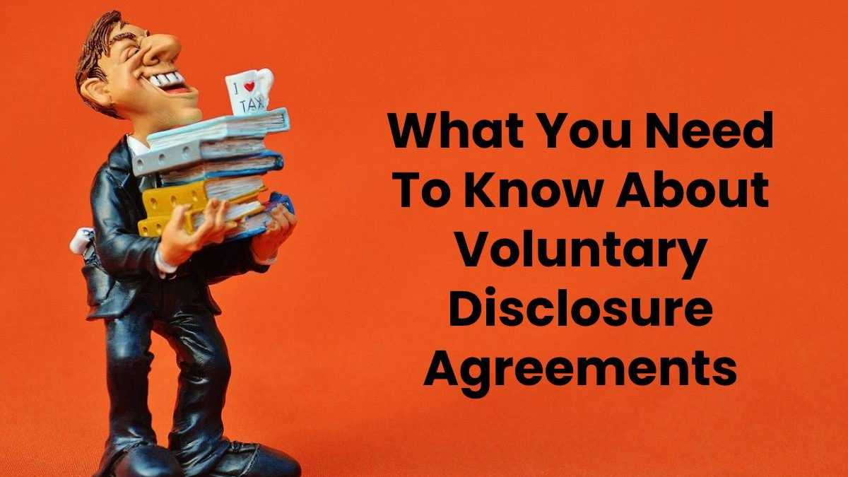 What You Need To Know About Voluntary Disclosure Agreements