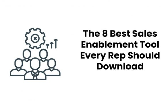 The 8 Best Sales Enablement Tool Every Rep Should Download