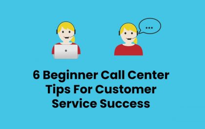 6 Beginner Call Center Tips For Customer Service Success