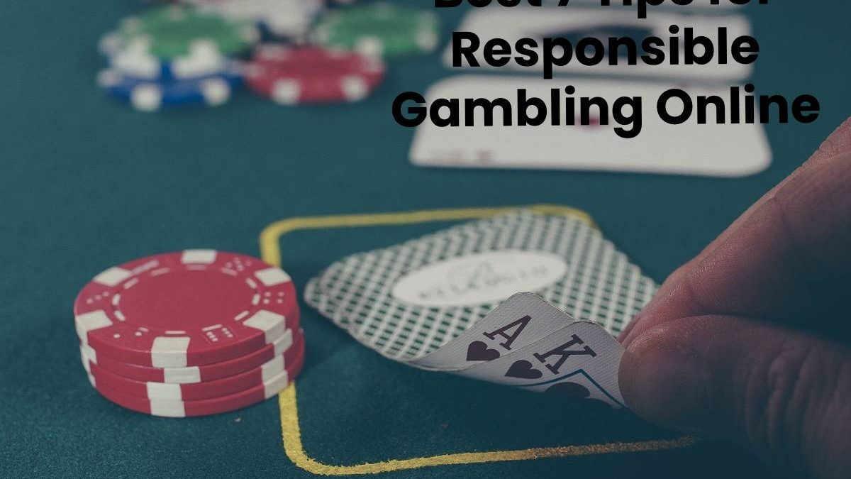 Best 7 Tips for Responsible Gambling Online