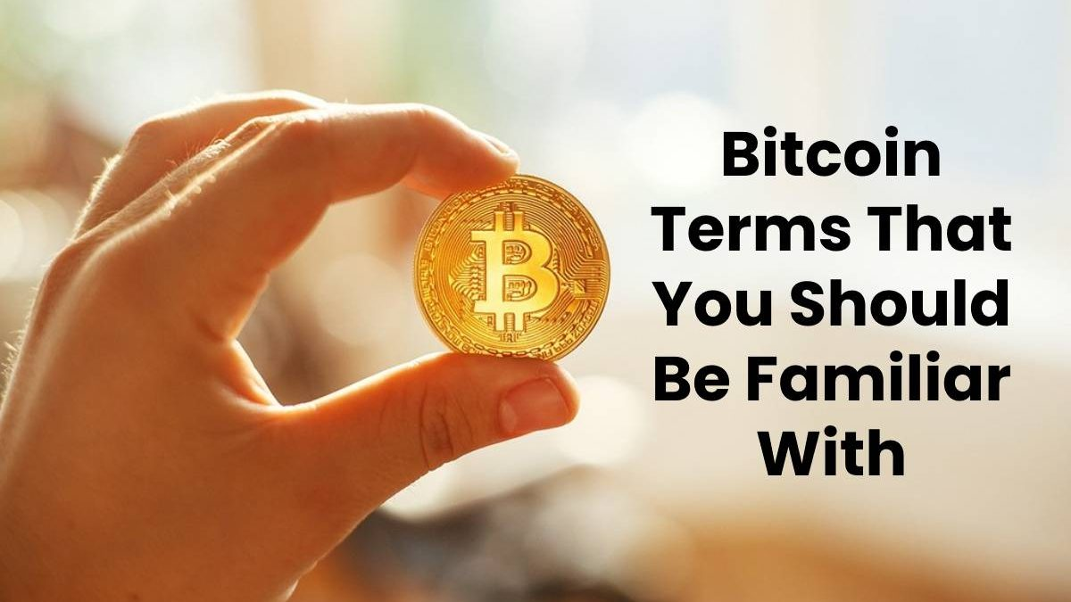 Bitcoin Terms That You Should Be Familiar With