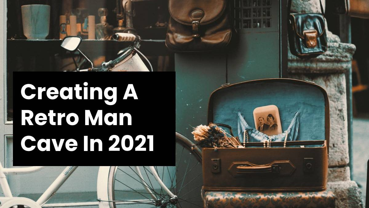 Creating A Retro Man Cave In 2021