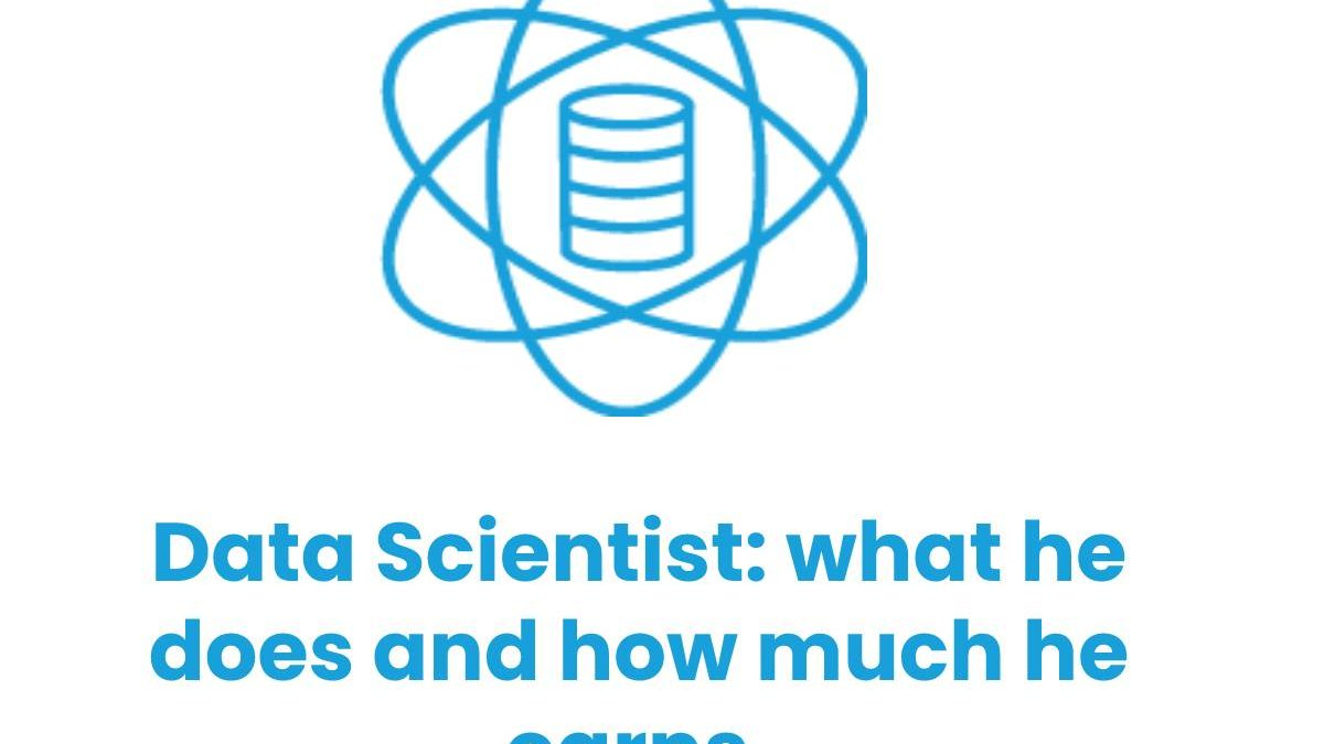 Data Scientist: what he does and how much he earns.