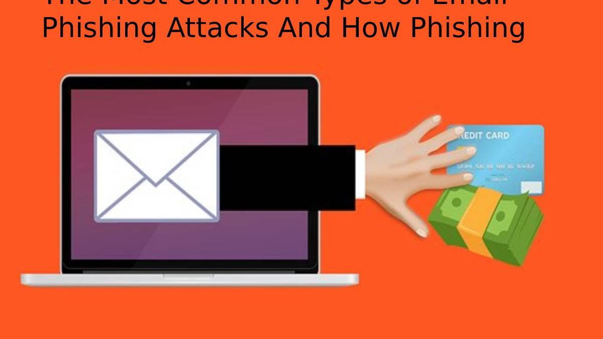 The Most Common Types of Email Phishing Attacks And How Phishing Protection Can Help