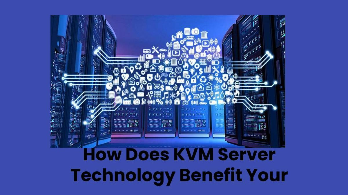 How Does KVM Server Technology Benefit Your VPS Hosted Sites?