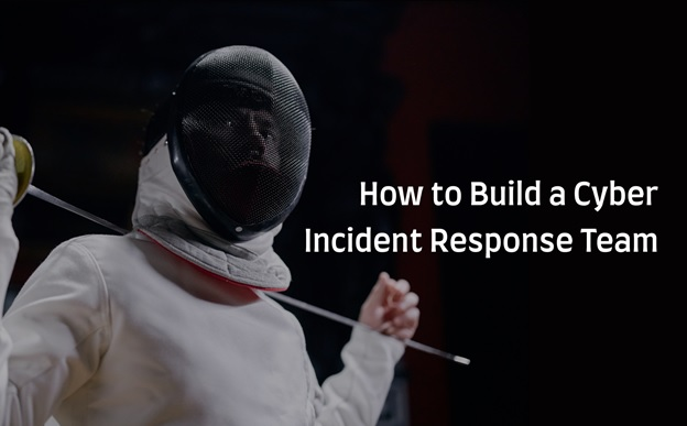 How to Build a Cyber Incident Response Team