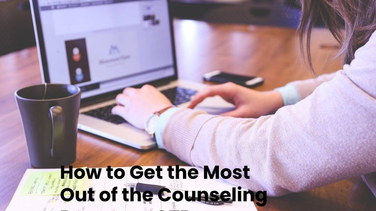 How to Get the Most Out of the Counseling Process
