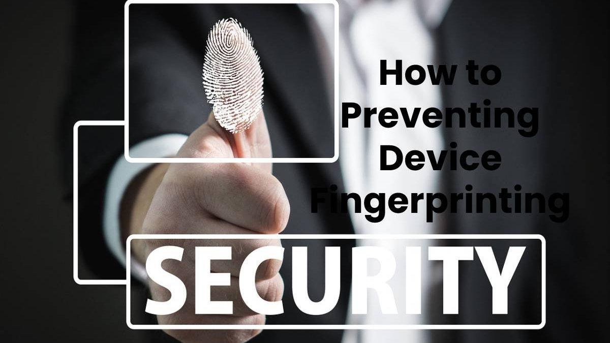 How to Preventing Device Fingerprinting