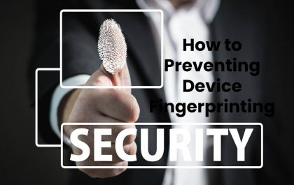 How to Preventing Device Fingerprinting