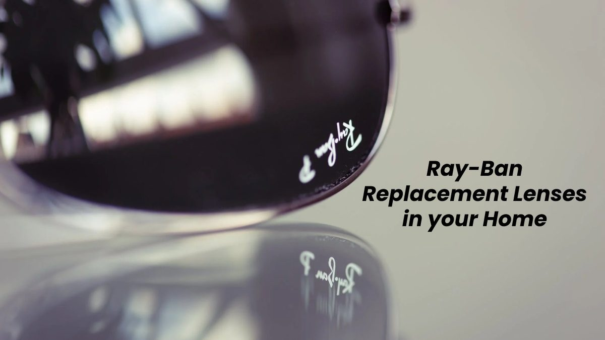 Ray-Ban Replacement Lenses in your Home