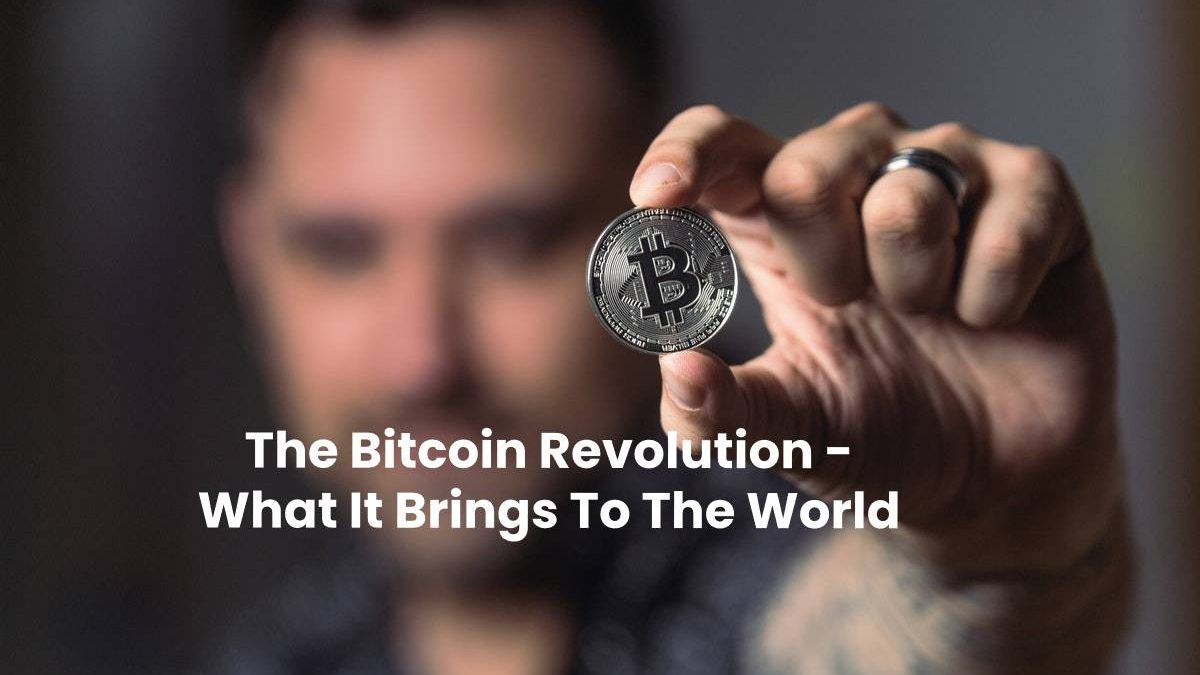 The Bitcoin Revolution – What It Brings To The World