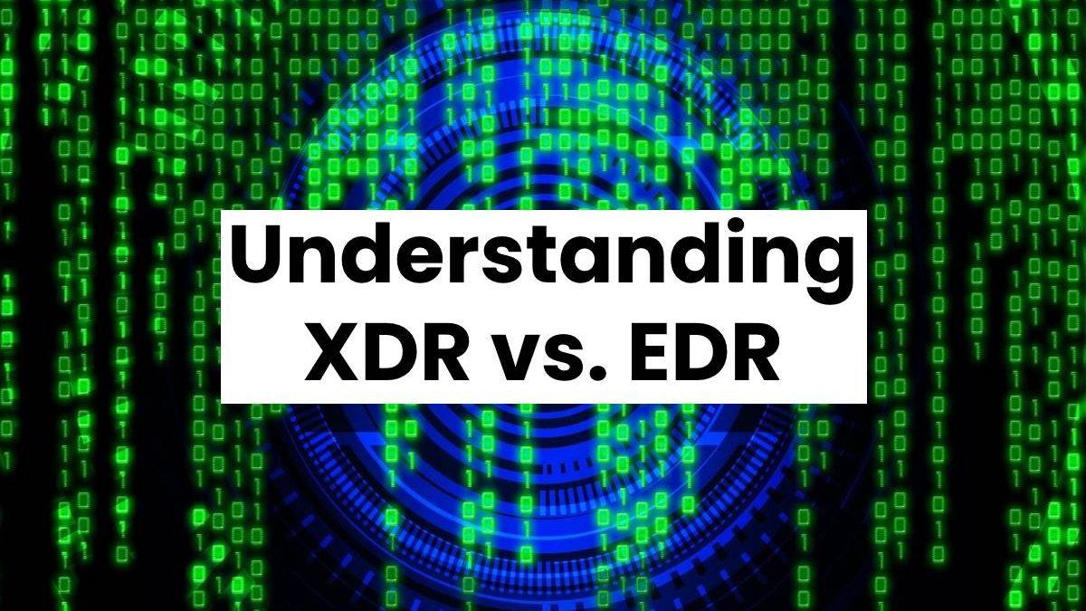 Understanding XDR vs. EDR