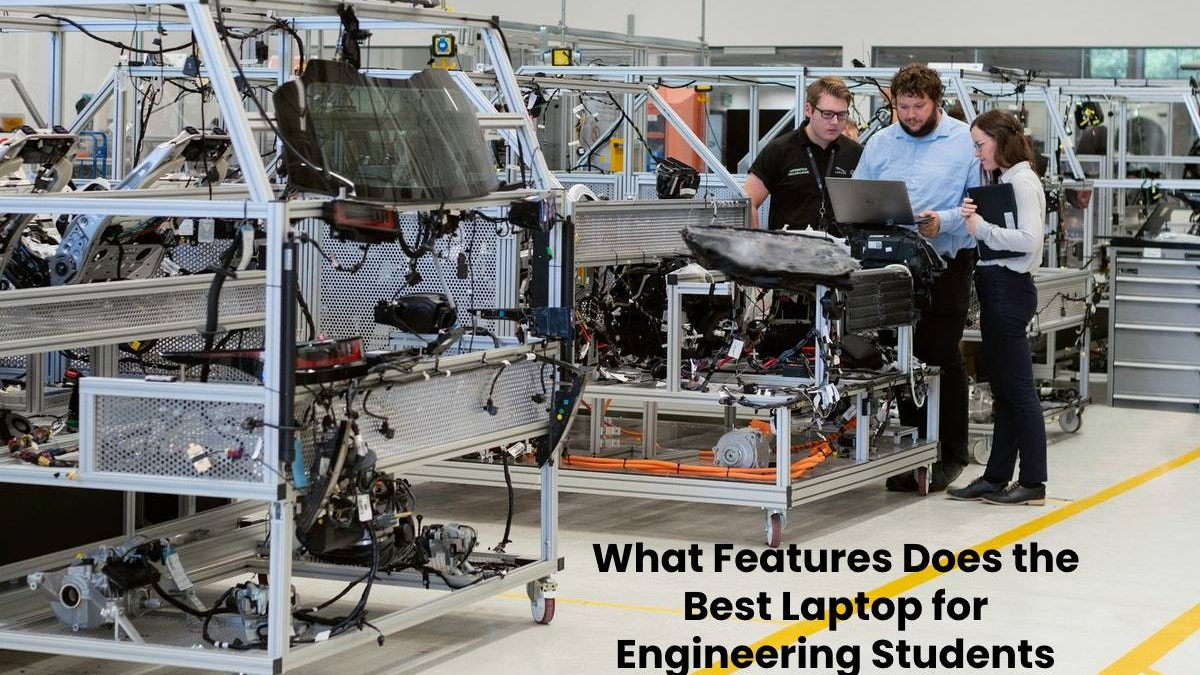 What Features Does the Best Laptop for Engineering Students have?