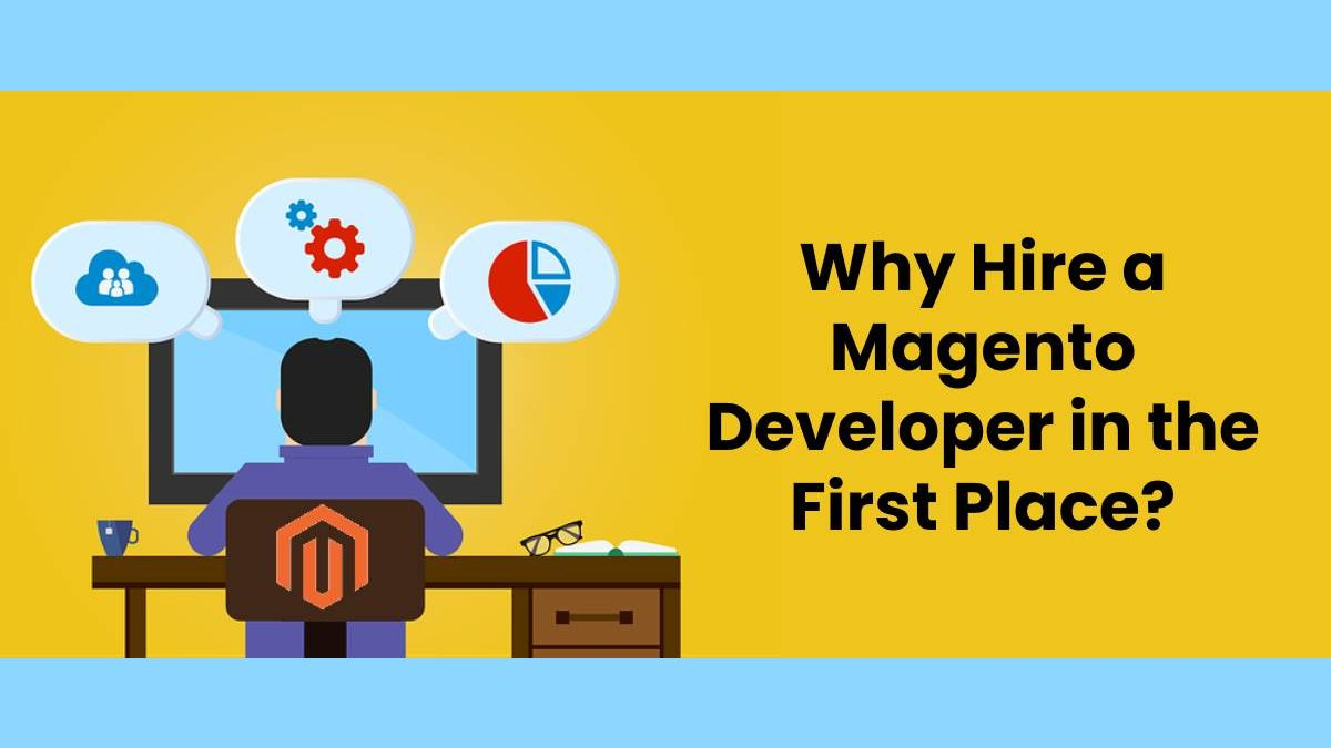Why Hire a Magento Developer in the First Place?