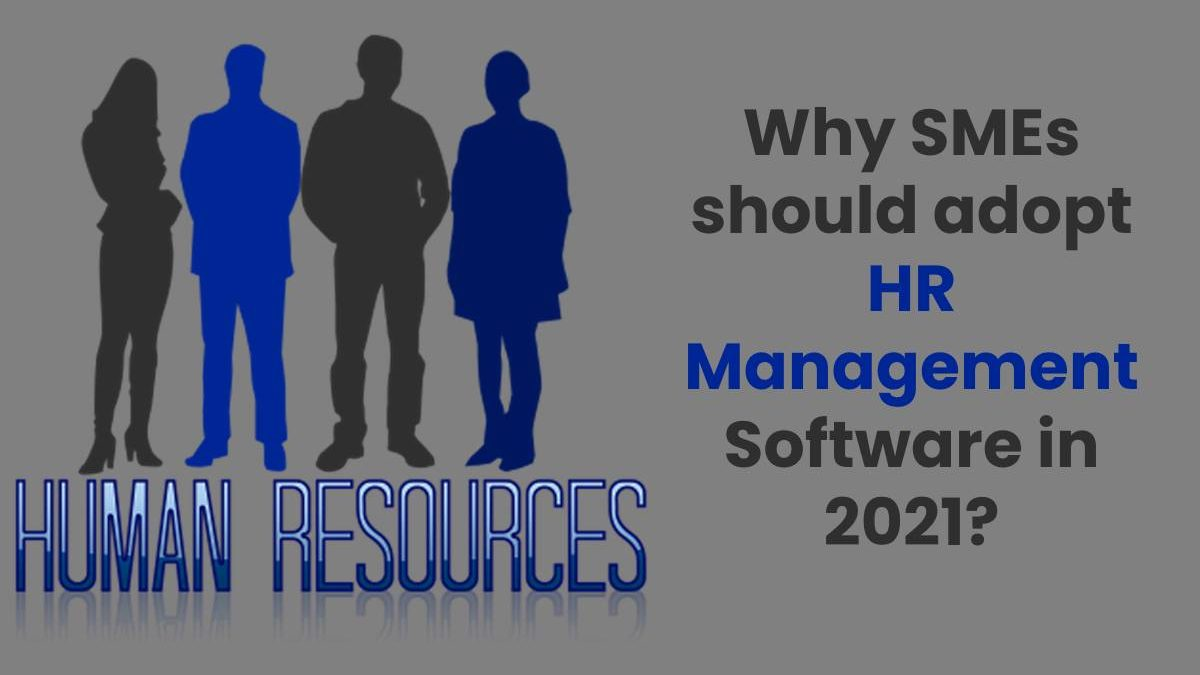Why SMEs should adopt HR Management Software in 2021?