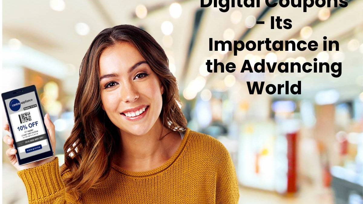 Digital Coupons – Its Importance in the Advancing World