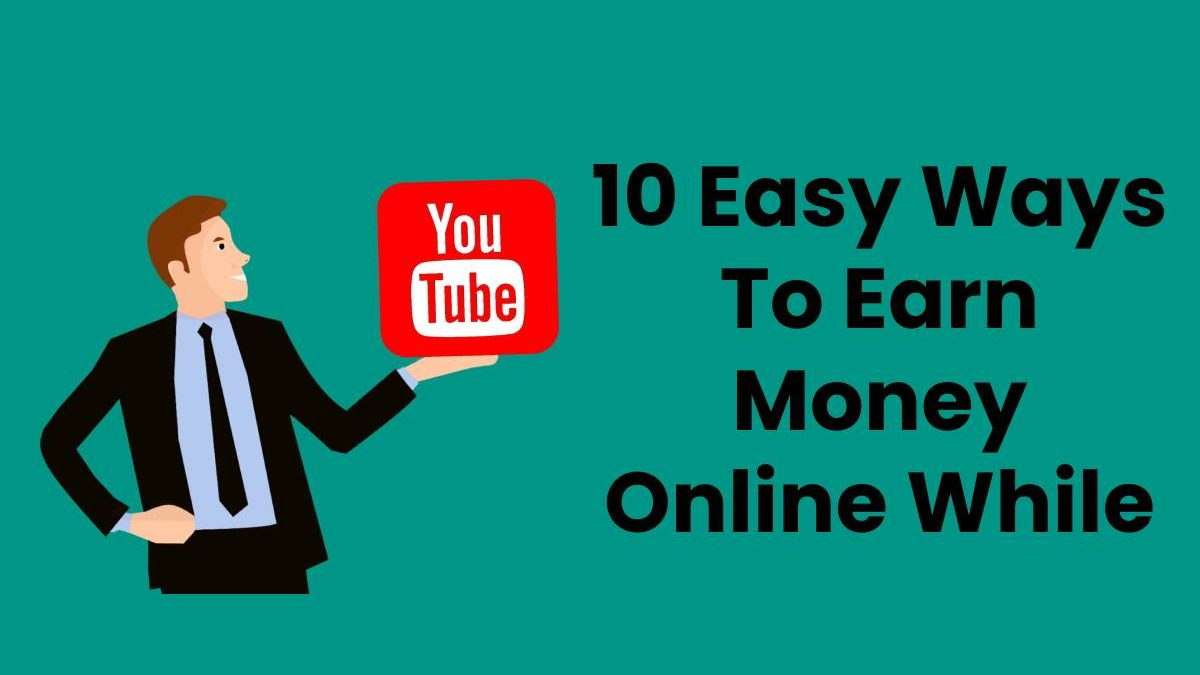 10 Easy Ways To Earn Money Online While Working From Home
