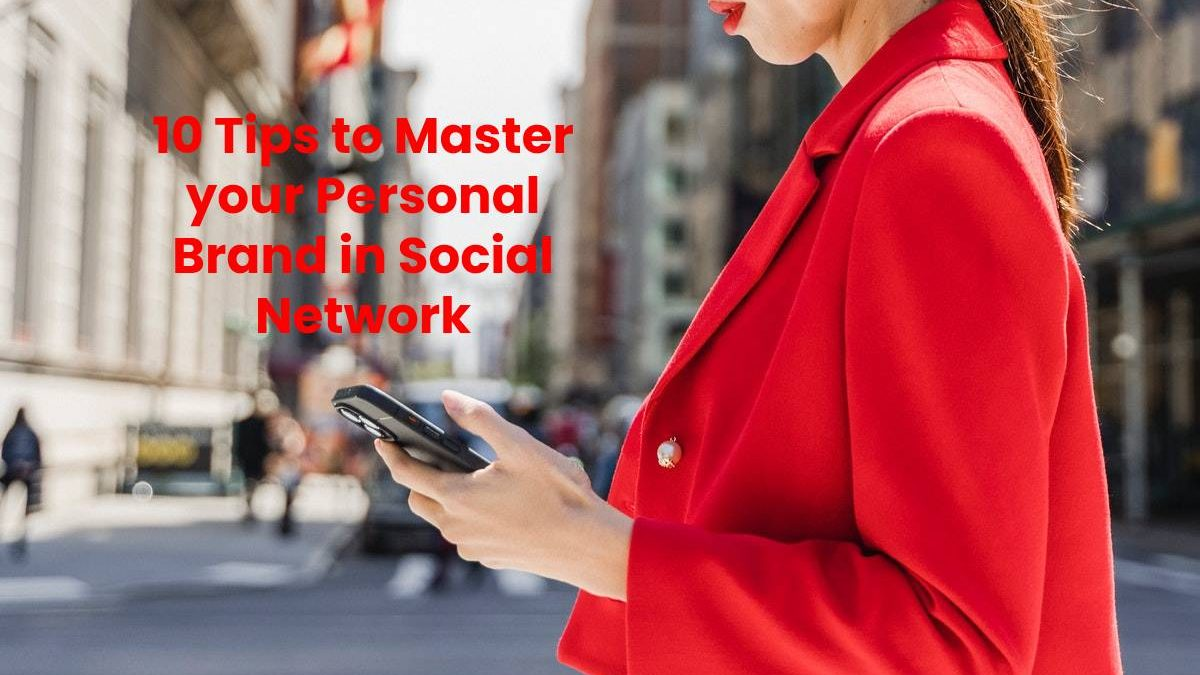 10 Tips to Master your Personal Brand in Social Network