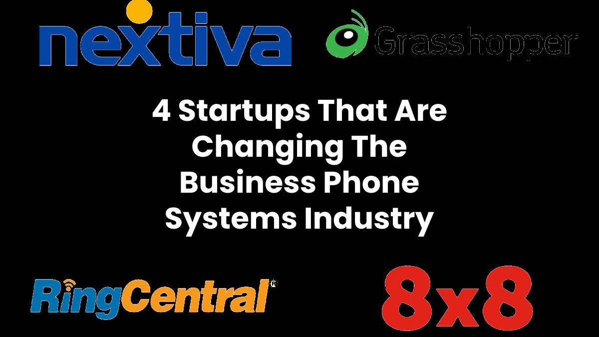 4 Startups That Are Changing The Business Phone Systems Industry